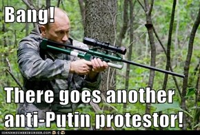 Bang!  There goes another anti-Putin protestor!