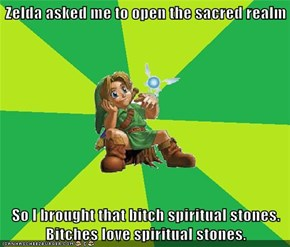 Zelda asked me to open the sacred realm  So I brought that bitch spiritual stones. Bitches love spiritual stones.