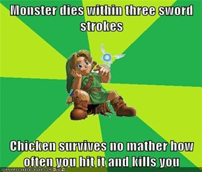 Monster dies within three sword strokes  Chicken survives no mather how often you hit it and kills you