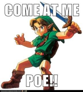 COME AT ME  POE!!