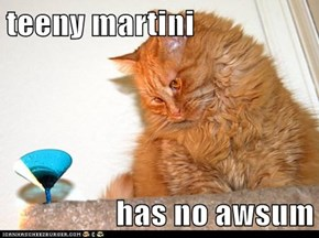 teeny martini  has no awsum