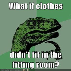 What if clothes  didn't fit in the fitting room?