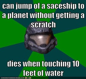 can jump of a saceship to a planet without getting a scratch  dies when touching 10 feet of water