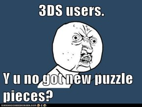 3DS users.  Y u no got new puzzle pieces?
