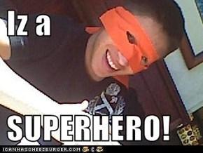 Iz a  SUPERHERO!