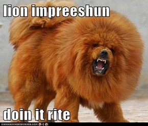 lion impreeshun  doin it rite