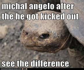 michal angelo after the he got kicked out  see the difference