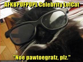 """AFKBPOFPOPL Celebrity LolCat  """"Noe pawtoegrafz, plz."""""""