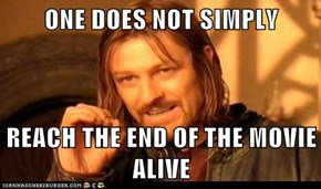 ONE DOES NOT SIMPLY  REACH THE END OF THE MOVIE ALIVE