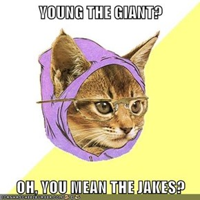 YOUNG THE GIANT?  OH, YOU MEAN THE JAKES?