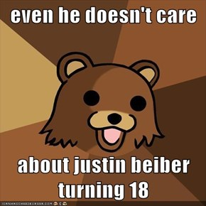 even he doesn't care  about justin beiber turning 18