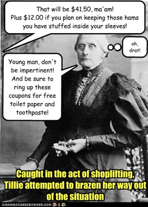 Young man, don't be impertinent!  And be sure to ring up these  coupons for free toilet paper and toothpaste!