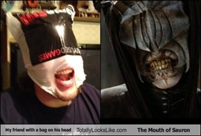 My friend with a bag on his head Totally Looks Like The Mouth of Sauron