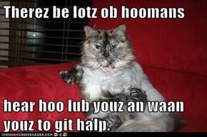 Therez be lotz ob hoomans  hear hoo lub youz an waan youz to git halp.