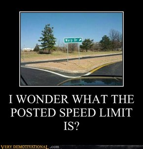 I WONDER WHAT THE POSTED SPEED LIMIT IS?