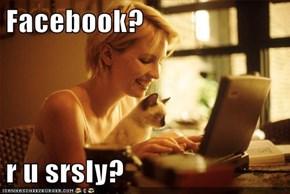 Facebook?  r u srsly?