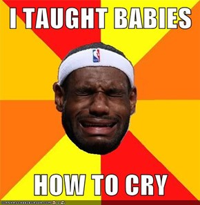 I TAUGHT BABIES  HOW TO CRY