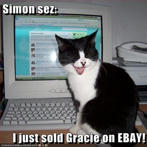 Simon sez:  I just sold Gracie on EBAY!