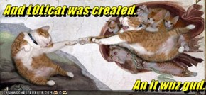 And LOL!cat was created.   An it wuz gud.