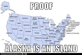 PROOF  ALASKA IS AN ISLAND