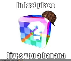 In last place   Gives you a banana