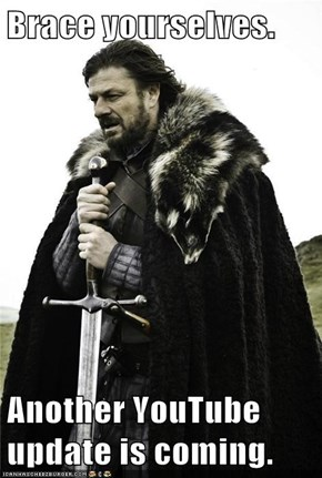 Brace yourselves.  Another YouTube update is coming.