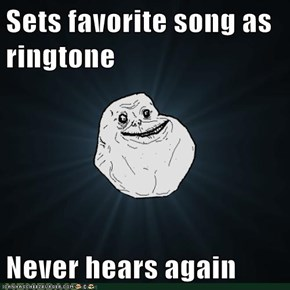 Sets favorite song as ringtone  Never hears again