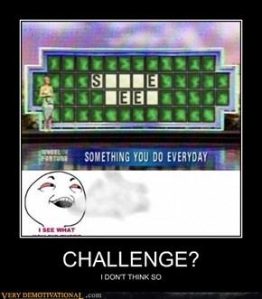 CHALLENGE?