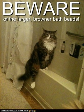 Beware of the larger, browner bath beads!