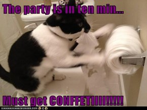 The party is in ten min...  Must get CONFFETIIII!!!!!