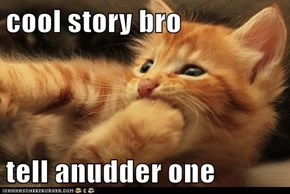 cool story bro  tell anudder one