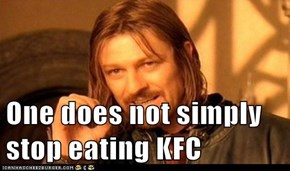 One does not simply stop eating KFC