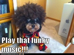Play that funky music!!!