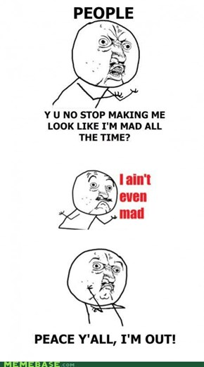 Y I No Mad?!