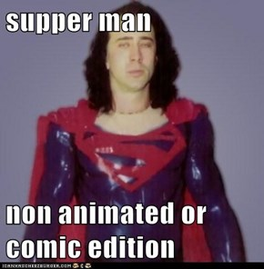 supper man   non animated or comic edition