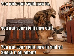 You put your right paw in