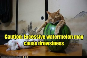 Caution: Excessive watermelon may cause drowsiness