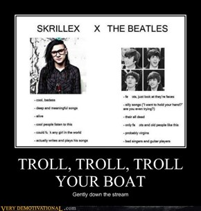 TROLL, TROLL, TROLL YOUR BOAT