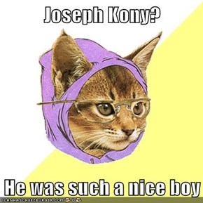 Joseph Kony?  He was such a nice boy