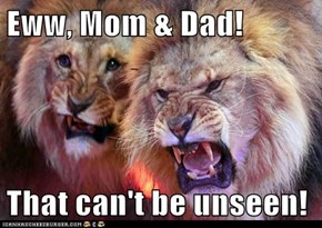 Eww, Mom & Dad!  That can't be unseen!