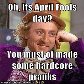 Oh, Its April Fools day?  You must of made some hardcore pranks