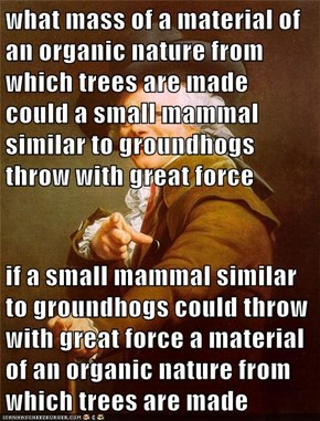 what mass of a material of an organic nature from which trees are made could a small mammal similar to groundhogs throw with great force  if a small mammal similar to groundhogs could throw with great force a material of an organic nature from which trees
