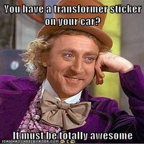 You have a transformer sticker on your car?  It must be totally awesome