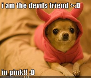 i am the devils friend >:D  in pink!! :D