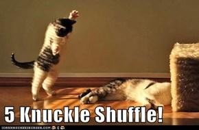5 Knuckle Shuffle!