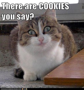 There are COOKIES you say?