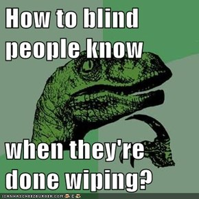 How to blind people know  when they're done wiping?