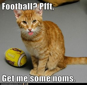 Football? Pfft,  Get me some noms.
