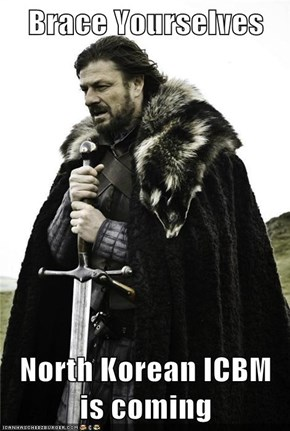 Brace Yourselves  North Korean ICBM is coming