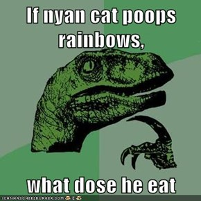 If nyan cat poops rainbows,  what dose he eat